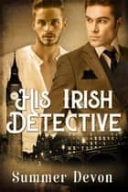 His Irish Detective - Victorian Gay Detective, #2 ebook by Summer Devon