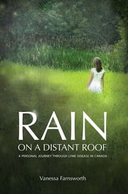 Rain on a Distant Roof - A Personal Journey Through Lyme Disease in Canada eBook by Vanessa Farnsworth