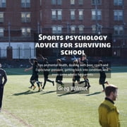 Sports Psychology Advice for Surviving School audiobook by Greg Wilmot