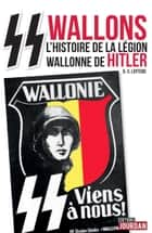 SS wallons - Récits de la 28e division SS de grenadiers volontaires Wallonie ebook by Daniel-Charles Luytens