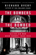 The Bombers and the Bombed ebook by Richard Overy