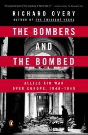 The Bombers and the Bombed - Allied Air War Over Europe 1940-1945 ebook by Richard Overy