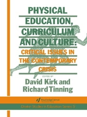 Physical Education, Curriculum And Culture - Critical Issues In The Contemporary Crisis ebook by Richard Tinning,David Kirk