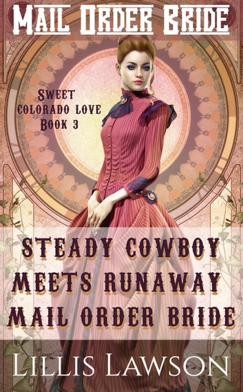 Steady Cowboy Meets Runaway Mail Order Bride - The Murphy Cowboy Brothers Looking For Love: Sweet Colorado Love, #3 ebook by Lillis Lawson