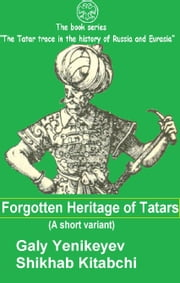 Forgotten Heritage of Tatars ebook by Galy Yenikeyev