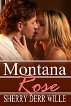 Montana Rose ebook by Sherry Derr-Wille