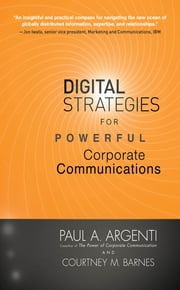 Digital Strategies for Powerful Corporate Communications ebook by Paul A. Argenti,Courtney M. Barnes