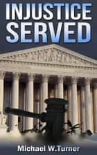 Injustice Served ebook by Michael W. Turner