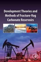 Development Theories and Methods of Fracture-Vug Carbonate Reservoirs ebook by Yang Li