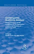 Contemporary Economic Analysis (Routledge Revivals) - Papers Presented at the Conference of the Association of University Teachers of Economics 1978 ebook by David Currie, Will Peters