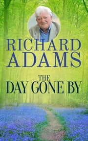 The Day Gone By - An Autobiography ebook by Richard Adams