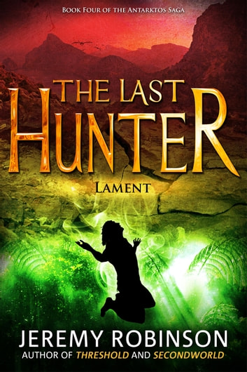 The Last Hunter - Lament (Book 4 of the Antarktos Saga) ebook by Jeremy Robinson