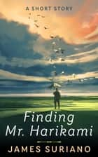 Finding Mr. Harikami ebook by James Suriano