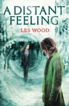 A Distant Feeling (A Short Story) ebook by Les Wood