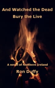 And Watched the Dead Bury the Live ebook by Ron Duffy