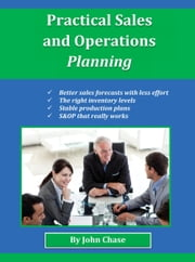 Practical Sales and Operations Planning ebook by John Chase