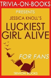 Luckiest Girl Alive: A Novel by Jessica Knoll (Trivia-On-Books) ebook by Trivion Books