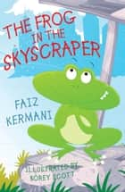 The Frog in the Skyscraper ebook by Faiz Kermani