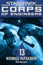 Star Trek - Corps of Engineers 13: Niemals aufgeben! ebook by Jeff Mariotte, Susanne Picard