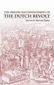 The Origins and Development of the Dutch Revolt ebook by Mr Graham Darby,Graham Darby