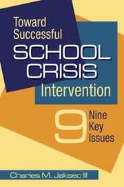 Toward Successful School Crisis Intervention - 9 Key Issues ebook by Charles M. Jaksec