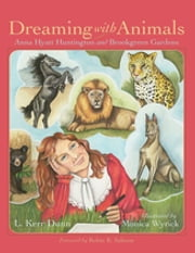 Dreaming with Animals - Anna Hyatt Huntington and Brookgreen Gardens ebook by L. Kerr Dunn, Monica Wyrick, Robin R. Salmon
