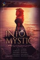 Into the Mystic, Volume Two ebook by Elna Holst, Valentine Wheeler, A. Fae,...