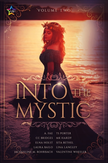 Into the Mystic, Volume Two ebook by Elna Holst,Valentine Wheeler,A. Fae,Sita Bethel,CC Bridges,Laura Bailo,Jacqueline Rohrbach,Lina Langley,M.K. Hardy,TS Porter