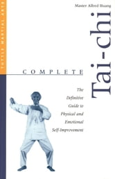 Complete Tai-Chi - The Definitive Guide to Physical and Emotional Self-Improvement ebook by Alfred Huang