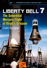 Liberty Bell 7 - The Suborbital Mercury Flight of Virgil I. Grissom ebook by Colin Burgess
