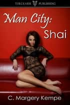 Man City: Shai (The Man City Series, book one) ebook by C. Margery Kempe