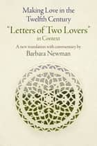 "Making Love in the Twelfth Century - ""Letters of Two Lovers"" in Context ebook by Barbara Newman"