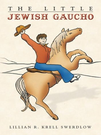 The Little Jewish Gaucho ebook by Lillian R. Krell Swerdlow