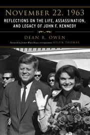 November 22, 1963 - Reflections on the Life, Assassination, and Legacy of John F. Kennedy ebook by Helen Thomas,Dean R. Owen