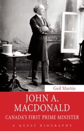John A. Macdonald - Canada's First Prime Minister ebook by Ged Martin