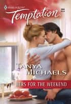 Hers for the Weekend ebook by Tanya Michaels