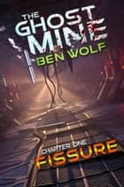 The Ghost Mine: Chapter One: Fissure ebook by Ben Wolf
