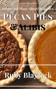 Pecan Pies & Alibis - Rosewood Place Mysteries, #4 ebook by Ruby Blaylock