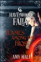 Flames Among the Frost - A Havenwood Falls Novella ebook by Amy Hale