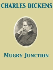 Mugby Junction ebook by Charles Dickens,Hesba Stretton,Charles Collins,Amelia Ann Blanford Edwards,Andrew Halliday