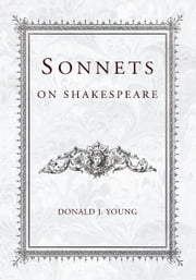 Sonnets on Shakespeare ebook by Donald J. Young