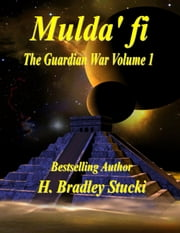 Mulda' fi; The Guardian War Volume 1 ebook by H. Bradley Stucki