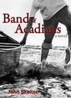 Band of Acadians ebook by John Skelton