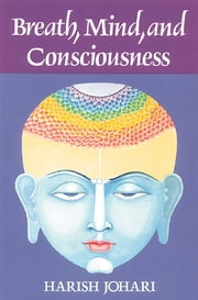 Breath, Mind, and Consciousness ebook by Harish Johari