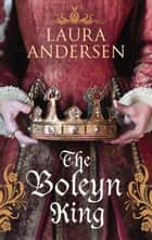 The Boleyn King ebook by Laura Andersen