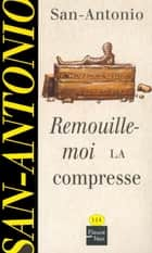 Remouille-moi la compresse eBook by SAN-ANTONIO
