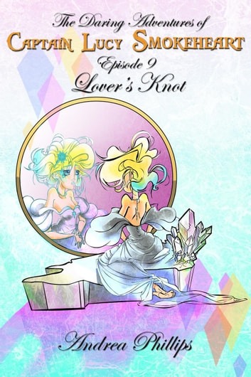 Lover's Knot - The Daring Adventures of Captain Lucy Smokeheart, #9 ebook by Andrea Phillips