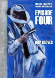 Private Detective Edgar Potts Episode Four ebook by Raymond Groves
