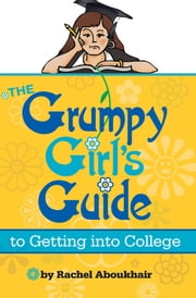 The Grumpy Girls Guide to Getting into College ebook by Aboukhair, Rachel