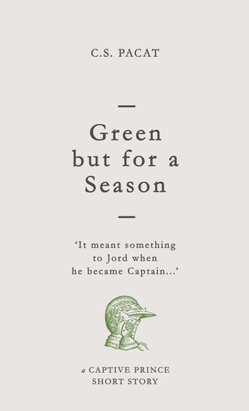 Green but for a Season - A Captive Prince Short Story ebook by C. S. Pacat